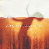 Drunk on You by Joy Askew