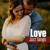 Jazz Love Songs – Romantic Jazz for Lovers, First Kiss, Sensual & Smooth Music by Soft Jazz