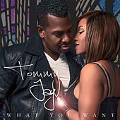 What You Want by Tommy Jay