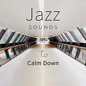 Jazz Sounds to Calm Down – Relaxing Jazz Music, Sounds to Rest, Stress Relief, Chilled Melodies by Soft Jazz Music