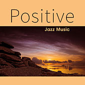 Positive Jazz Music – Relaxing Note, Smooth Jazz to Rest, Calm Down Your Mind, Easy Listening by New York Jazz Lounge