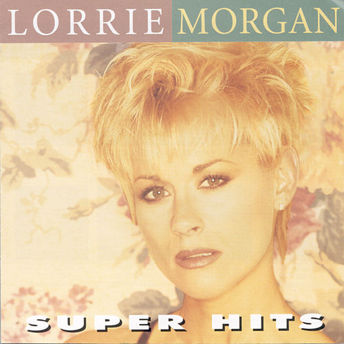 Play & Download Super Hits by Lorrie Morgan | Napster