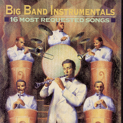Play & Download Big Band Instrumentals: 16 Most Requested Songs by Various Artists | Napster