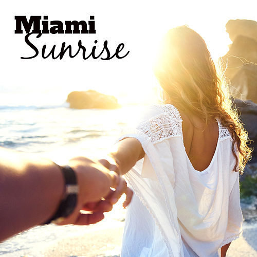 Miami Sunrise – Chill Out Beats, Summer 2017, Holiday Vibes, Miami Beach Lounge by Top 40