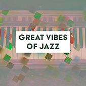 Great Vibes of Jazz – Relaxing Piano, Ambient Music, Smooth Jazz, Lounge, Jazz Club by Relaxing Piano Music Consort