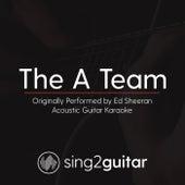The A Team (Originally Performed By Ed Sheeran) [Acoustic Karaoke Version] von Sing2Guitar