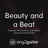 Beauty and a Beat (Originally Perfomed By Justin Bieber) [Acoustic Karaoke Version] by Sing2Guitar