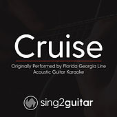 Cruise (Originally Performed By Florida Georgia Line) [Acoustic Karaoke Version] by Sing2Guitar