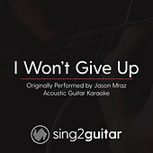 I Won't Give Up (Originally Performed By Jason Mraz) [Acoustic Karaoke Version] by Sing2Guitar