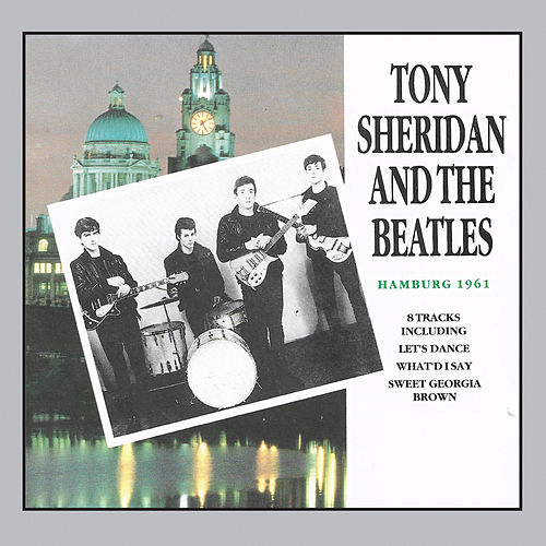 Tony Sheridan And The Beatles Hamburg 1961 by Tony Sheridan