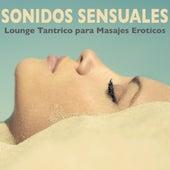 Sonidos Sensuales - Lounge Tantrico, Canciones Tantra para Masajes Eroticos y Hacer el Amor by Tantra Masters