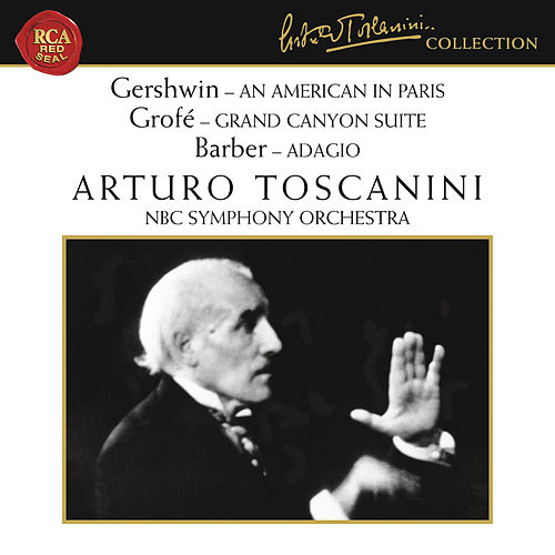 Gershwin: An American in Paris - Grofé: Grand Canyon Suite - Barber: Adagio for Strings, Op. 11 by Arturo Toscanini