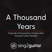 A Thousand Years (Originally Performed By Christina Perri) [Acoustic Karaoke Version] by Sing2Guitar
