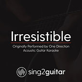 Irresistible (Originally Performed By One Direction) [Acoustic Karaoke Version] by Sing2Guitar