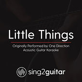 Little Things (Originally Performed By One Direction) [Acoustic Karaoke Version] by Sing2Guitar