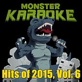 Hits of 2015, Vol. 6 by Monster Karaoke