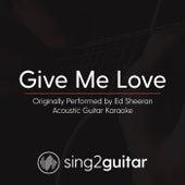 Give Me Love (Originally Performed By Ed Sheeran) [Acoustic Karaoke Version] von Sing2Guitar