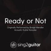 Ready or Not (Originally Performed By Bridgit Mendler) [Acoustic Karaoke Version] by Sing2Guitar