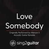 Love Somebody (Originally Performed By Maroon 5) [Acoustic Karaoke Version] by Sing2Guitar
