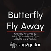 Butterfly Fly Away (Originally Performed By Miley Cyrus & Billy Ray Cyrus) [Acoustic Karaoke Version] by Sing2Guitar