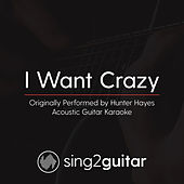 I Want Crazy (Originally Performed By Hunter Hayes) [Acoustic Karaoke Version] by Sing2Guitar