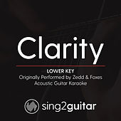 Clarity (Lower Key) [Originally Performed By Zedd & Foxes] [Acoustic Karaoke Version] by Sing2Guitar