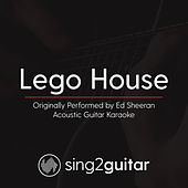 Lego House (Originally Performed By Ed Sheeran) [Acoustic Karaoke Version] by Sing2Guitar