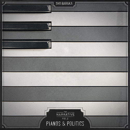 The Narrative, Volume 2 - Pianos & Politics by Sho Baraka