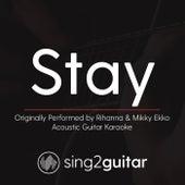 Stay (Originally Performed By Rihanna & Mikky Ekko) [Acoustic Karaoke Version] by Sing2Guitar