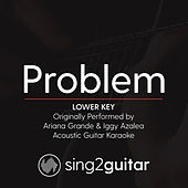 Problem (Lower Key) [Originally Performed By Ariana Grande & Iggy Azalea] [Acoustic Guitar Karaoke] by Sing2Guitar