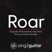 Roar (Originally Performed By Katy Perry) [Acoustic Guitar Karaoke Version] by Sing2Guitar