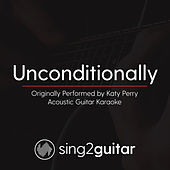 Unconditionally (Originally Performed By Katy Perry) [Acoustic Guitar Karaoke Version] by Sing2Guitar