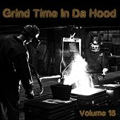 Grind Time in da Hood, Vol. 15 by Various Artists