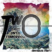 Obstacles, Pt. 1 by Two Days Until Tomorrow