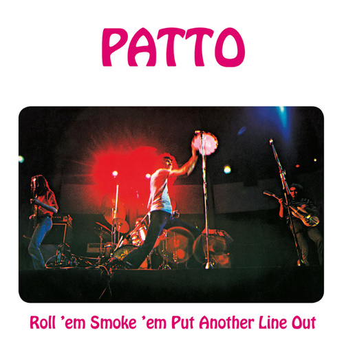 Roll 'Em, Smoke 'Em, Put Another Line Out: Remastered and Expanded Edition by Patto
