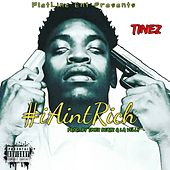 I Ain't Rich by Tinez