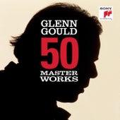 50 Masterworks - Glenn Gould by Glenn Gould