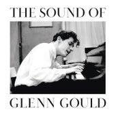 The Sound of Glenn Gould by Glenn Gould