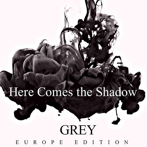 Here Comes the Shadow (Europe Edition) by Grey