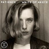 White of an Eye by Patience