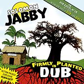 Firmly Planted in Dub by Solomon Jabby