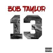 13 by Bob Taylor