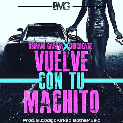 Vuelve Con Tu Machito (feat. Chocolate) by Osmani Garcia