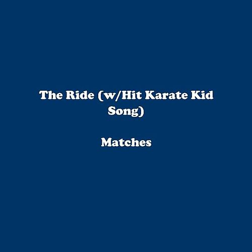 Play & Download The Ride (w/Hit Karate Kid Song) by The Matches | Napster