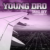 Play & Download Take Off [feat. Yung L.A.] by Young Dro | Napster