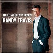 Three Wooden Crosses: The Inspirational Hits of Randy Travis by Randy Travis