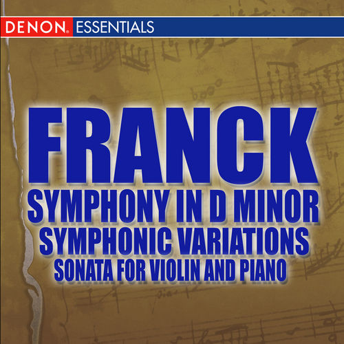 Franck: Symphony in D -  Symphonic Variations - Violin Sonata by Various Artists