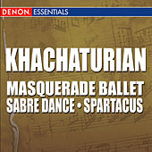 Khachaturian: Masquerade Ballet - Sabre Dance from Gayane - Spartacus Ballet by Various Artists