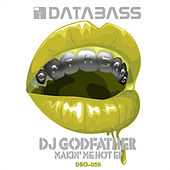 Makin' me Hot by DJ Godfather
