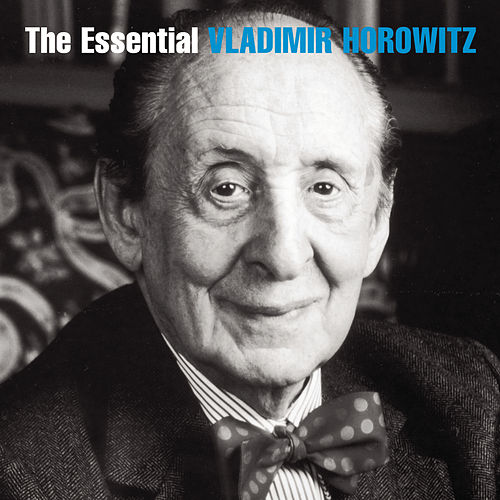 Play & Download The Essential Vladimir Horowitz by Vladimir Horowitz | Napster